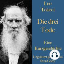 Leo Tolstoi: Die drei Tode: Eine Kurzgeschichte. Ungekürzt gelesen.