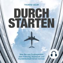 Durchstarten: Was Sie von Flugbegleitern über Führung, Teamwork und Kundenkontakt lernen können