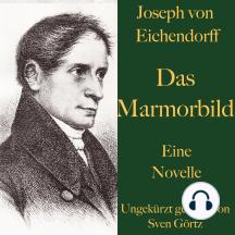 Joseph von Eichendorff: Das Marmorbild: Eine Novelle. Ungekürzt gelesen.