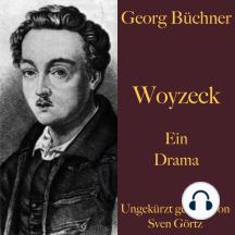 Georg Büchner: Woyzeck: Ein Drama – ungekürzt gelesen