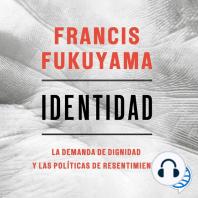 Identidad: La demanda de dignidad y las políticas de resentimiento