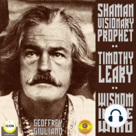 Timothy Leary Shaman Visionary Prophet