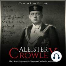 Aleister Crowley: The Life and Legacy of the Notorious Cult Leader and Novelist