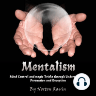 Mentalism: Mind Control and Magic Tricks Through Understanding Persuasion and Deception