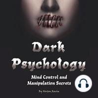 Dark Psychology: Mind Control and Manipulation Secrets