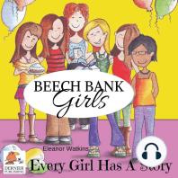 Beech Bank Girls, Every Girl Has A Story