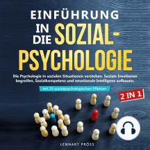 Einführung in die Sozialpsychologie - 2 in 1: Die Psychologie in sozialen Situationen verstehen. Soziale Emotionen begreifen, Sozialkompetenz und emotionale Intelligenz aufbauen - mit 25 sozialpsychologischen Effekten