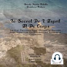 Le Secret De L'Esprit Et Du Corps: Le Vrai Parcours Pour Obtenir Le Succès Avec Simplicité En Suivant Les Synergies Correctes