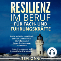 Resilienz im Beruf für Fach- und Führungskräfte: Seelische Widerstandskraft stärken, um Krisen zu bewältigen und Herausforderungen zu meistern