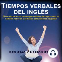 Tiempos verbales del inglés: El secreto para usar los tiempos verbales del inglés como un hablante nativo en 2 semanas, para personas ocupadas