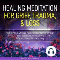 Healing Meditation For Grief, Trauma, & Loss