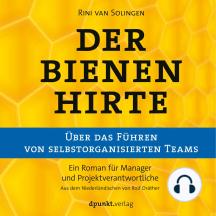 Bienenhirte – über das Führen von selbstorganisierten Teams, Der: Ein Roman für Manager und Projektverantwortliche