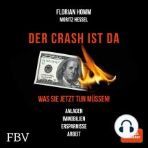Crash ist da, Der: Was Sie jetzt tun müssen! Anlagen, Immobilien, Ersparnisse, Arbeit