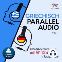 Griechisch Parallel Audio: Einfach Griechisch lernen mit 501 Sätzen in Parallel Audio - Teil 1