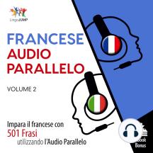 Audio Parallelo Francese: Impara il francese con 501 Frasi utilizzando l'Audio Parallelo - Volume 2