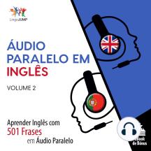Áudio Paralelo em Inglês: Aprender Inglês com 501 Frases em Áudio Paralelo - Volume 2