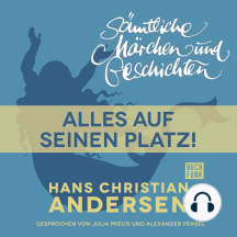 H. C. Andersen: Sämtliche Märchen und Geschichten, Alles auf seinen Platz!
