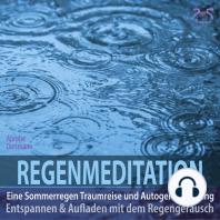 Regenmeditation - Eine Sommerregen Traumreise und Autogenes Training - Entspannen und Aufladen mit dem Regengeräusch
