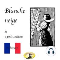 Contes de fées en français, Blanche Neige / Les trois petit cochons