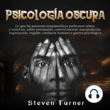Psicología oscura: Lo que las personas maquiavélicas poderosas saben, y usted no, sobre persuasión, control mental, manipulación, negociación, engaño, conducta humana y guerra psicológica