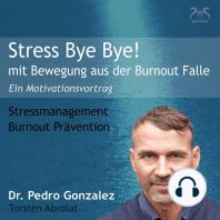 Stress Bye Bye! Mit Bewegung aus der Burnout Falle - Stressmanagement & Burn-out Prävention - ein Motivationsvortrag