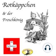 Märchen in Schwizer Dütsch, Rotkäppchen & Der Froschkönig