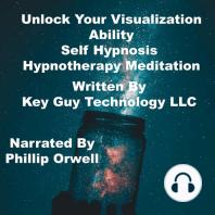 Unlock Your Visualization Ability Self Hypnosis Hypnotherapy Meditation