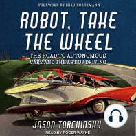 Robot, Take the Wheel: The Road to Autonomous Cars and the Lost Art of Driving