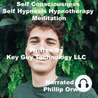 Self Consciousness Self Hypnosis Hypnotherapy Meditation
