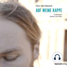 Auf meine Kappe: Erzählungen. Gelesen vom Autor.