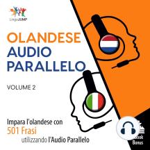 Audio Parallelo Olandese: Impara l'olandese con 501 Frasi utilizzando l'Audio Parallelo - Volume 2