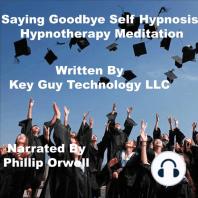 Saying Goodbye Self Hypnosis Hypnotherapy Meditation