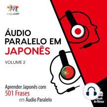 Áudio Paralelo em Japonês: Aprender Japonês com 501 Frases em Áudio Paralelo - Volume 2