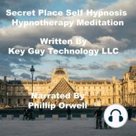 Secret Place Self Hypnosis Hypnotherapy Meditation