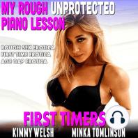 My Rough, Unprotected Piano Lesson: (Rough Sex Erotica First Time Erotica Age Gap Erotica)