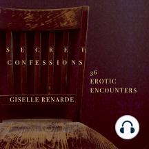 Secret Confessions: 36 Erotic Encounters