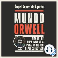 Mundo Orwell: Manual de supervivencia para un mundo hiperconectado