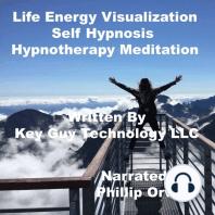 Life Energy Visualization Self Hypnosis Hypnotherapy Meditation