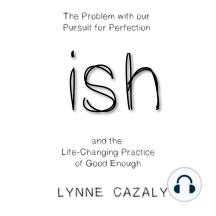 ish: The Problem with our Pursuit for Perfection and the Life-Changing Practice of Good Enough.