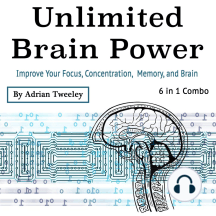 Unlimited Brain Power: Improve Your Focus, Concentration, Memory, and Brain