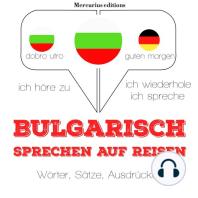 Bulgarisch sprechen auf Reisen