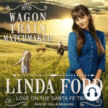 Wagon Train Matchmaker: Love On The Santa Fe Trail