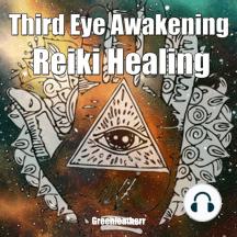 Third Eye Awakening & Reiki Healing: Beginner Guide for Energy Healing, Open Third Eye Chakra Pineal Gland Activation