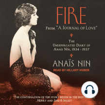 """Fire: From """"A Journal Of Love"""": The Unexpurgated Diary of Anais Nin, 1934-1937"""