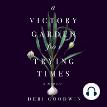 A Victory Garden for Trying Times: A Memoir