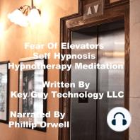 Fear Of Elevators Self Hypnosis Hypnotherapy Meditation