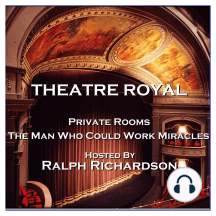 Theatre Royal - Private Rooms & The Man Who Could Work Miracles: Episode 17