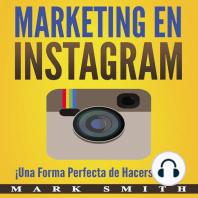 Marketing en Instagram: ¡Una Forma Perfecta de Hacerse Rico!: Libro en Español/Instagram Marketing Book Spanish Version