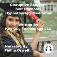 Disruptive Scholars Self Hypnosis Hypnotherapy Meditation