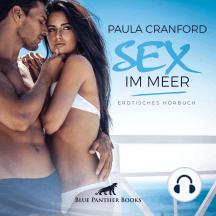 Sex im Meer   Erotik Audio Story   Erotisches Hörbuch: Solche Sinnlichkeit ist im Alltag wohl kaum zu erleben ...